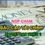 Nộp chậm báo cáo tài chính phạt bao nhiêu?